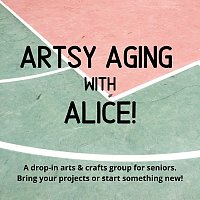 The Penticton Arts Council presents:  Artsy Aging with Alice!