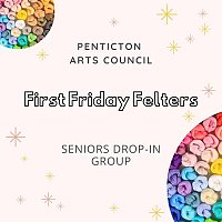 The Penticton Arts Council Presents:  First Friday Felters!