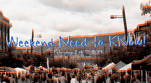 Weekend Need to KNow!: Feb. 8 to 10, 2019